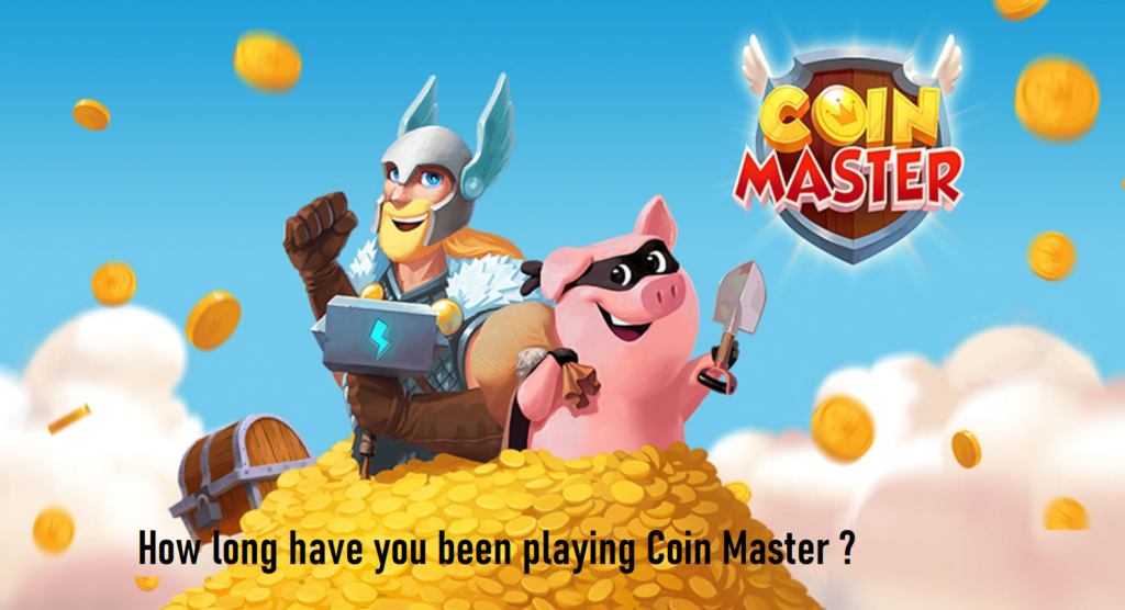 How long have you been playing Coin Master