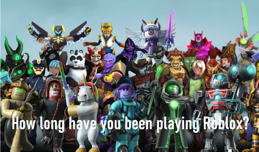 How long have you been playing Roblox?